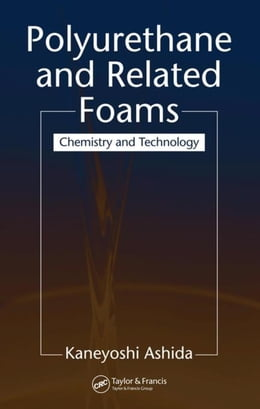 Book Polyurethane and Related Foams: Chemistry and Technology by Ashida, Kaneyoshi