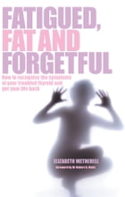 Fat, Fatigued and Forgetful by Elizabeth Wetherell