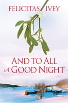 And to All a Good Night by Felicitas Ivey