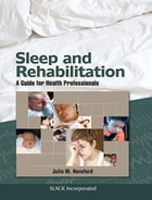 Sleep and Rehabilitation: A Guide for Health Professionals by Julie Hereford