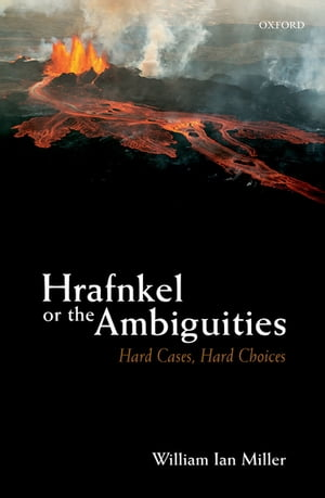 Hrafnkel or the Ambiguities: Hard Cases, Hard Choices by William Ian Miller