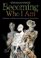 Becoming Who I Am: Reflections on Wholeness and Embracing Our Divine Stories
