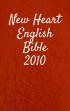 New Heart English Bible 2010 by TruthBeTold Ministry