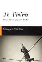 In limine - Notes for a symptom theatre by Francesco Chiantese