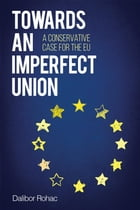 Towards an Imperfect Union: A Conservative Case for the EU by Dalibor Rohac