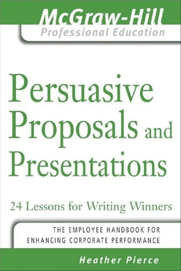 Book Persuasive Proposals and Presentations by Pierce, Heather