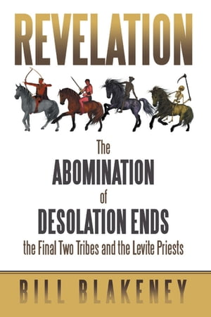 Revelation: The Abomination of Desolation Ends the Final Two Tribes and the Levite Priests