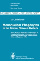 Mononuclear Phagocytes in the Central Nervous System: Origin, Mode of Distribution, and Function of Progressive Microglia, Perivascular Cells of Intra by Margaret M. Clarkson