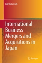 International Business Mergers and Acquisitions in Japan by Ralf Bebenroth