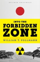 Into the Forbidden Zone: A Trip Through Hell and High Water in Post-Earthquake Japan by William T. Vollman