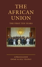 The African Union: The First Ten Years by Ambassador Omar Alieu Touray