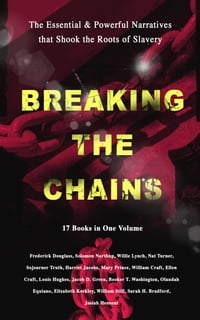 BREAKING THE CHAINS – The Essential & Powerful Narratives that Shook the Roots of Slavery (17 Books…