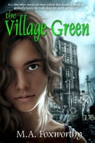 The Village Green by M.A. Foxworthy