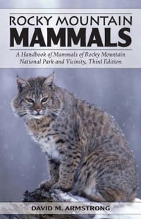 Rocky Mountain Mammals: A Handbook of Mammals of Rocky Mountain National Park and Vicinity, Third…