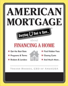 American Mortgage: Everything U Need to Know About Financing a Home: Everything U Need to Know About Purchasing and Refinancing a Home by Trevor Rhodes