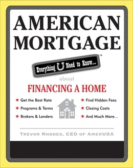 Book American Mortgage: Everything U Need to Know About Financing a Home: Everything U Need to Know… by Trevor Rhodes