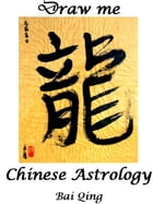 Discover Chinese Astrology by Bai Qing