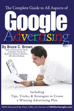 The Complete Guide to Google Advertising by Bruce C. Brown