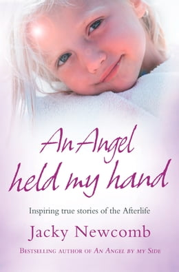 Book An Angel Held My Hand: Inspiring True Stories of the Afterlife by Jacky Newcomb