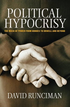 Political Hypocrisy The Mask of Power,  from Hobbes to Orwell and Beyond