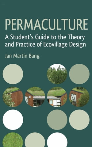 Permaculture A Student's Guide to the Theory and Practice of Ecovillage Design