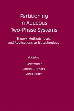 Book Partitioning In Aqueous Two - Phase System: Theory, Methods, Uses, And Applications To Biotechnology by Walter, Harry