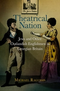 Theatrical Nation: Jews and Other Outlandish Englishmen in Georgian Britain