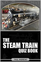 The Steam Train Quiz Book by Paul Andrews