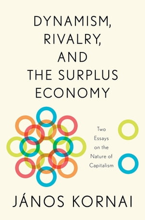 Dynamism,  Rivalry,  and the Surplus Economy Two Essays on the Nature of Capitalism