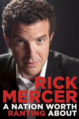 Book A Nation Worth Ranting About by Rick Mercer