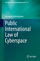 Public International Law of Cyberspace by Kriangsak Kittichaisaree
