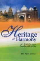 Heritage of Harmony: An Insight into Medieval India by Ajeet Javed