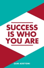 Success is who you are by Sam Adeyemi