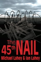 The 45th Nail by Ian Lahey