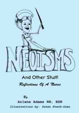Neoisms: And Other Stuff! Reflections of a Nurse