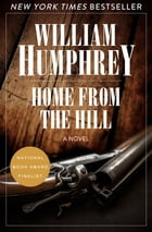 Home from the Hill: A Novel by William Humphrey