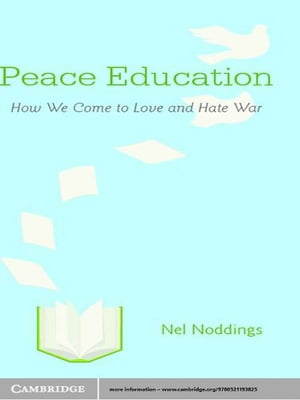 Peace Education How We Come to Love and Hate War