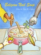 Belizean Nail Soup: A Collection of Short Stories by Felene M. Cayetano