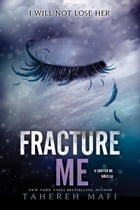 Fracture Me: A Shatter Me Novella by Tahereh Mafi