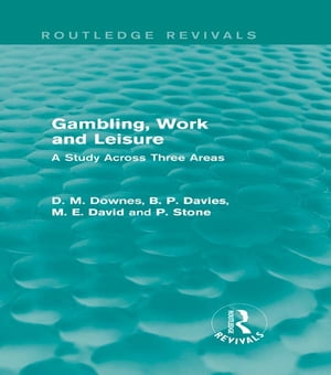 Gambling,  Work and Leisure (Routledge Revivals) A Study Across Three Areas