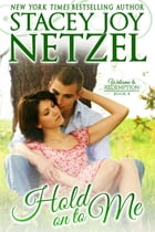 Hold On To Me: Welcome To Redemption, Book 8 by Stacey Joy Netzel
