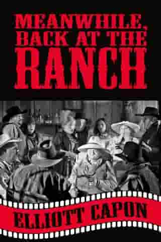 Meanwhile, Back at the Ranch by Elliott Capon