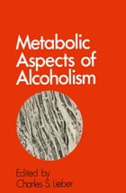 Metabolic Aspects of Alcoholism by Charles S. Lieber