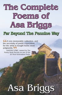 The Complete Poems of Asa Briggs: Far Beyond The Pennine Way