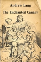 The Enchanted Canary by Andrew Lang