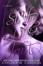 Slowly We Trust (Fall and Rise, Book Three) by Chelsea M. Cameron