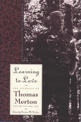 Book Learning To Love: Exploring Solitude and Freedom by Thomas Merton