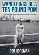 Wanderings of a Ten Pound Pom by Bob Horsman