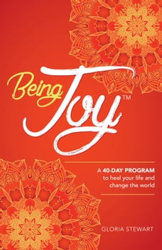 Being Joy: A 40-day program to heal your life and change the world