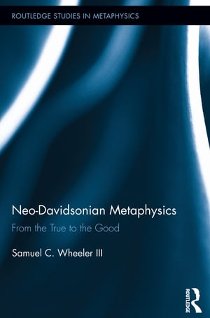 Neo-Davidsonian Metaphysics From the True to the Good